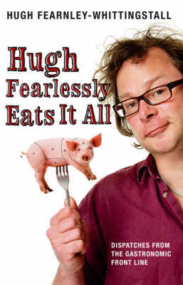 Hugh Fearlessly Eats it All by Hugh Fearnley-Whittingstall image