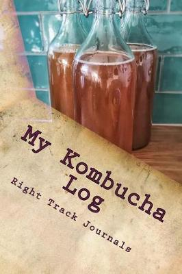 My Kombucha Log by Tracy Tennant