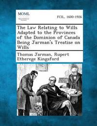 The Law Relating to Wills Adapted to the Provinces of the Dominion of Canada Being Jarman's Treatise on Wills by Thomas Jarman