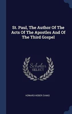 St. Paul, the Author of the Acts of the Apostles and of the Third Gospel by Howard Heber Evans