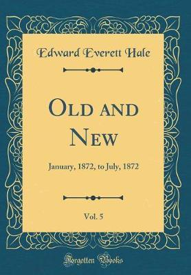 Old and New, Vol. 5 by Edward Everett Hale image