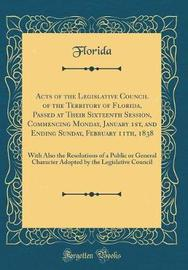 Acts of the Legislative Council of the Territory of Florida, Passed at Their Sixteenth Session, Commencing Monday, January 1st, and Ending Sunday, February 11th, 1838 by Florida Florida image