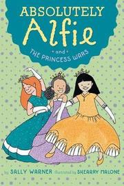 Absolutely Alfie and the Princess Wars by Sally Warner