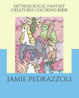 Mythological Fantasy Creatures Coloring Book by Jamie Pedrazzoli