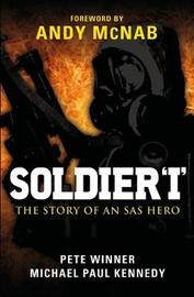 Soldier 'I': the Story of an SAS Hero: From Mirbat to the Iranian Embassy Siege and Beyond by Pete Winner