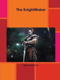 The Knightmaker by Brian Starr