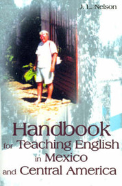 Handbook for Teaching English in Mexico and Central America by J.L. Nelson image