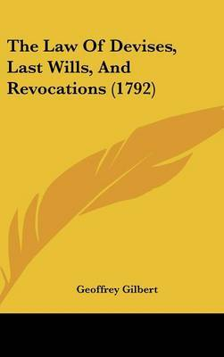 The Law Of Devises, Last Wills, And Revocations (1792) by Geoffrey Gilbert image