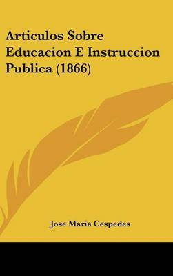 Articulos Sobre Educacion E Instruccion Publica (1866) by Jose Maria Cespedes image