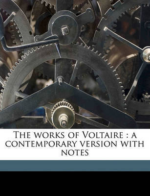 The Works of Voltaire: A Contemporary Version with Notes Volume 42 by Voltaire