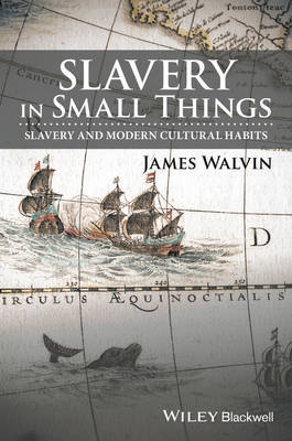 Slavery in Small Things by James Walvin image