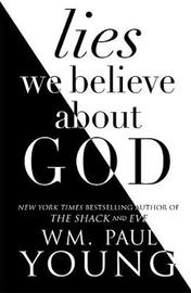 Lies We Believe About God by Wm Paul Young