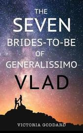 The Seven Brides-To-Be of Generalissimo Vlad by Victoria Goddard image