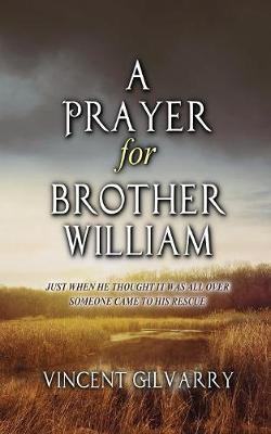 A Prayer for Brother William by Vincent Nil Gilvarry