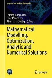 Mathematical Modelling, Optimization, Analytic and Numerical Solutions