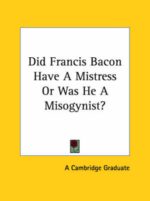 Did Francis Bacon Have a Mistress or Was He a Misogynist? by Cambridge Graduate image