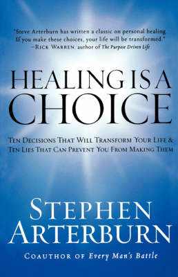 Healing is a Choice: 10 Decisions That Will Transform Your Life and 10 Lies That Can Prevent You from Making Them by Stephen Arterburn image