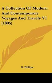 A Collection of Modern and Contemporary Voyages and Travels V1 (1805) by R Phillips, B. image