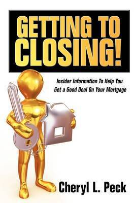 Getting to Closing! by Cheryl L. Peck