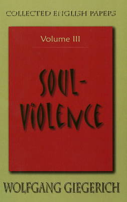Soul Violence: Volume III by Wolfgang Giegerich
