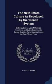 The New Potato Culture as Developed by the Trench System by Elbert S Carman