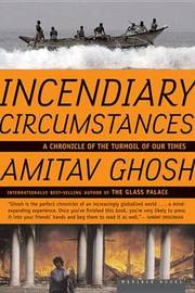 Incendiary Circumstances by Amitav Ghosh