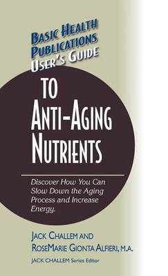 User's Guide to Anti-Aging Nutrients by Jack Challem image