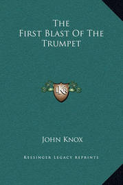 The First Blast of the Trumpet by John Knox