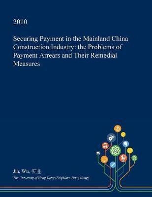 Securing Payment in the Mainland China Construction Industry by Jin Wu