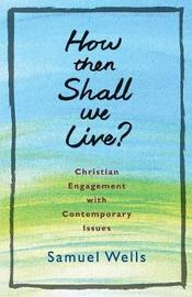 How Then Shall We Live? by Samuel Wells