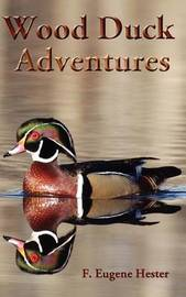 Wood Duck Adventures by F Eugene Hester