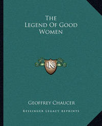 The Legend of Good Women by Geoffrey Chaucer