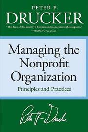 Managing the Non-Profit Organization: Practices and Principles by Peter F Drucker
