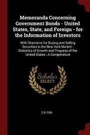 Memoranda Concerning Government Bonds - United States, State, and Foreign - For the Information of Investors by C B Fisk image