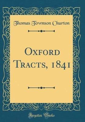 Oxford Tracts, 1841 (Classic Reprint) by Thomas Townson Churton