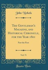 The Gentleman's Magazine, and Historical Chronicle, for the Year 1801, Vol. 71 by John Nichols
