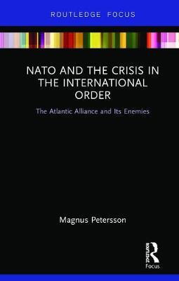 NATO and the Crisis in the International Order by Magnus Petersson
