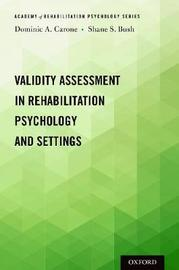 Validity Assessment in Rehabilitation Psychology and Settings by Dominic A. Carone