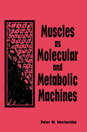 Muscles as Molecular and Metabolic Machines by Peter W Hochachka