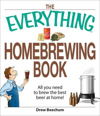 "The ""Everything"" Homebrewing Book: All You Need to Brew the Best Beer at Home! by Drew Beechum image"