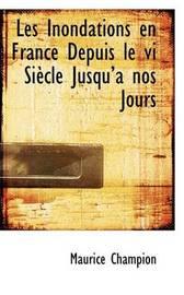 Les Inondations En France Depuis Le VI Siecle Jusqu'a Nos Jours by Maurice Champion image