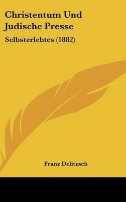 Christentum Und Judische Presse: Selbsterlebtes (1882) by Franz Delitzsch image