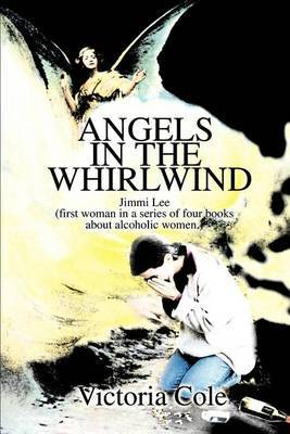 Angels in the Whirlwind: Jimmi Lee (First Woman in a Series of Four Books about Alcoholic Women.) by Victoria W. Cole image