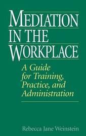 Mediation in the Workplace by Rebecca Jane Weinstein