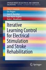 Iterative Learning Control for Electrical Stimulation and Stroke Rehabilitation by Chris T. Freeman