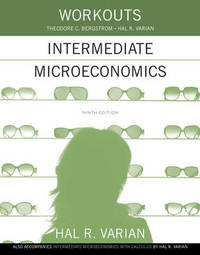 Workouts in Intermediate Microeconomics by Hal R Varian