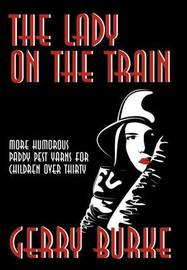 The Lady on the Train: More Humorous Paddy Pest Yarns for Children Over Thirty by Gerry Burke