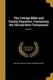 The Cottage Bible and Family Expositor, Containing the Old and New Testaments; Volume 1 by William 1798-1879 Patton