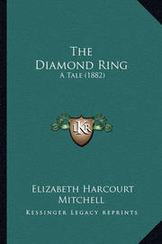 The Diamond Ring: A Tale (1882) by Elizabeth Harcourt Mitchell