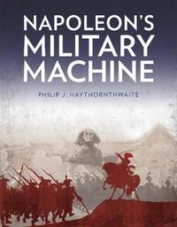 Napoleon's Military Machine by Philip J. Haythornthwaite image